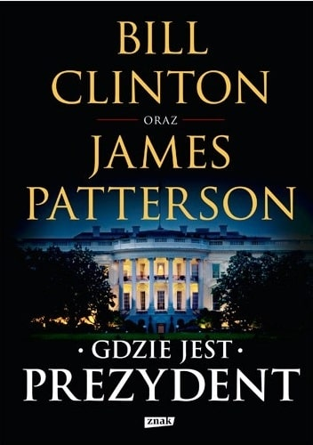 """Bill Clinton, James Patterson """"Gdzie jest prezydent"""""""