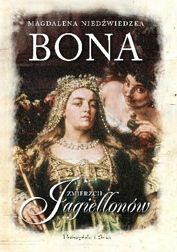 """Magdalena Niedźwiedzka """"Zmierzch Jagiellonów: Bona"""""""