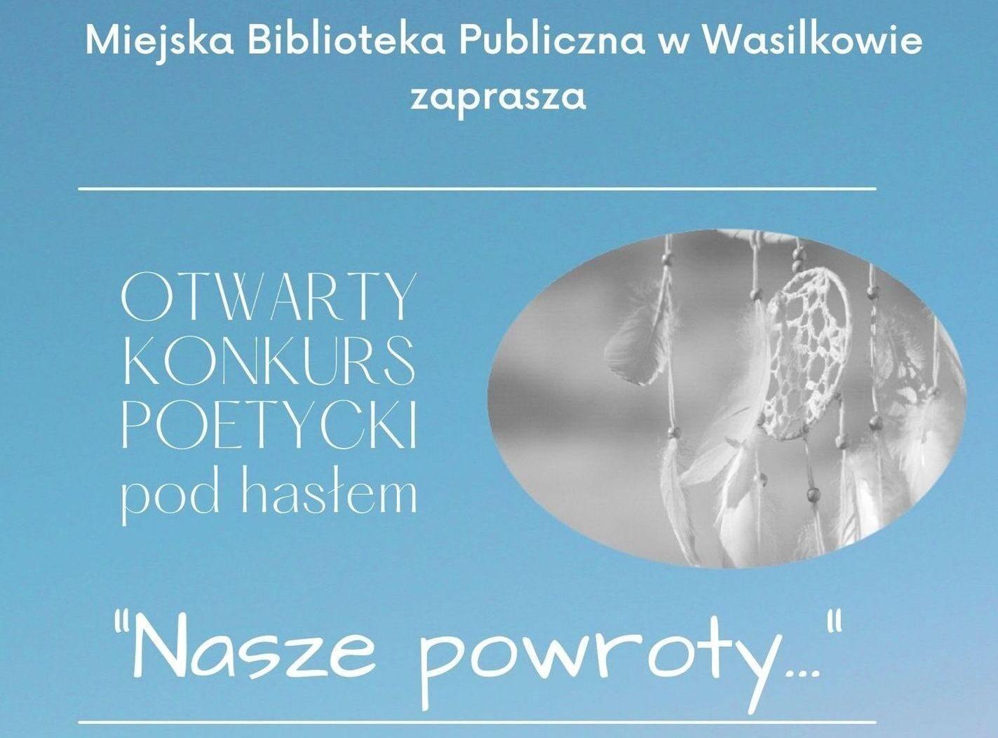 """Miejska Biblioteka Publiczna w Wasilkowie zaprasza OTWARTY KONKURS POETYCKI pod hasłem """"Nasze powroty..."""". Przy tekście łapacz snów."""