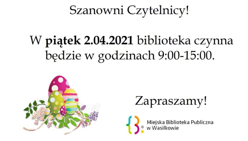 Szanowni Czytelnicy! W piątek 2.04.2021 biblioteka czynna będzie w godzinach 9:00-15:00. Zapraszamy! Logo Miejskiej Biblioteki Publicznej w Wasilkowie obok pisanki z ozdobnymi gałązkami.