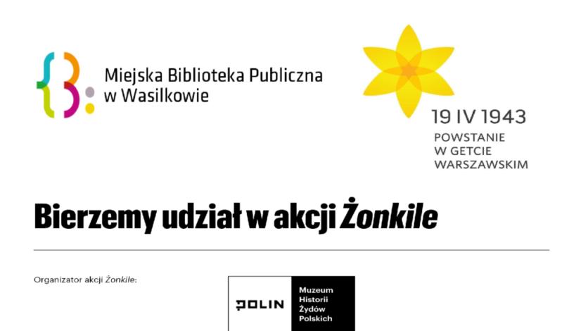 logo Miejskiej Biblioteki Publicznej w Wasilkowie z dopiskiem Bierzemy udział w akcji Żonkile, 19 kwietnia 1943, powstanie w getcie warszawskim. Organizator akcji Żonkile logo Muzeum Historii Żydów Polskich POLIN