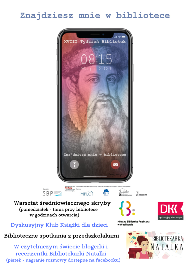 Plakat Tygodnia Bibliotek - na plakacie napis Znajdziesz mnie w bibliotece, pod napisem smartfon, na ekranie smartfona postać Gutenberga. Plan wydarzeń: warsztat średniowiecznego skryby (poniedziałek - taras przy bibliotece w godzinach otwarcia),  dyskusyjny Klub Książki dla dzieci, biblioteczne spotkania z przedszkolakami, w czytelniczym świecie blogerki i recenzentki Bibliotekarki Natalki (piątek - nagranie rozmowy dostępne na facebooku). Logo Miejskiej Biblioteki Publicznej w Wasilkowie, Dyskusyjnego Klubu Książki oraz Bibliotekarki Natalki.