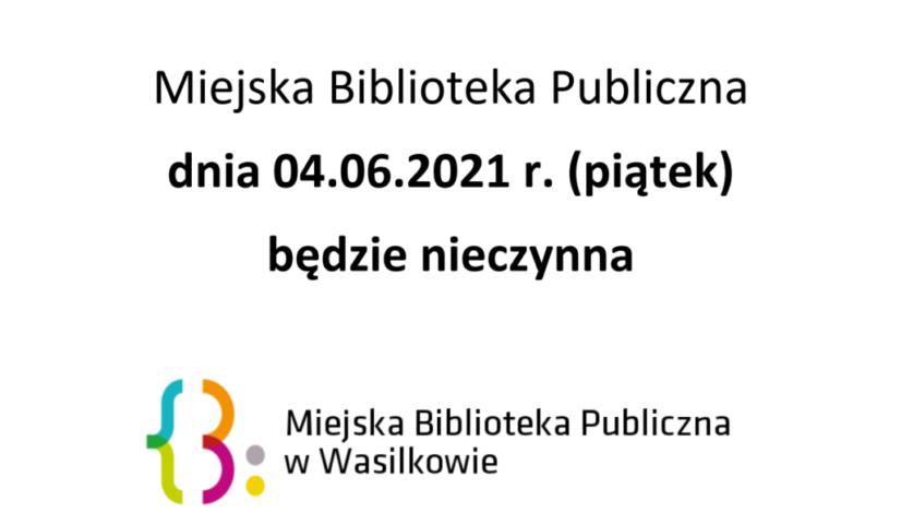 Ogłoszenie o treści: Miejska Biblioteka Publiczna dnia 04.06.2021 r. będzie nieczynna