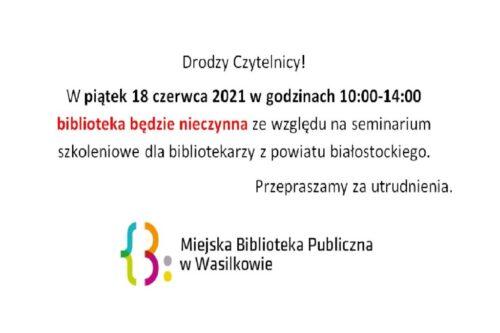 Drodzy Czytelnicy! W piątek 18 czerwca 2021 w godzinach 10:00-14:00 biblioteka będzie nieczynna ze względu na seminarium szkoleniowe dla bibliotekarzy z powiatu białostockiego. Przepraszamy za utrudnienia.