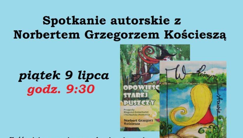 Spotkanie autorskie z Norbertem Grzegorzem Kościeszą, piątek 9 lipca godz. 9:30. Ilość miejsc ograniczona, obowiązują zapisy. Po prawej stronie zdjęcia okładek dwóch książek autora.
