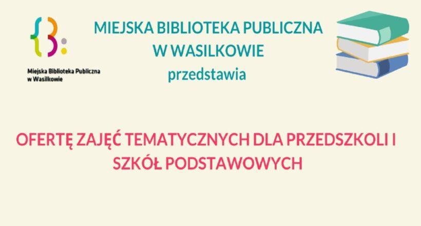 Miejska Biblioteka Publiczna w Wasilkowie przedstawia ofertę zajęć tematycznych dla przedszkoli i szkół podstawowych